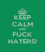 KEEP CALM AND FUCK HATERS! - Personalised Poster A4 size