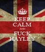 KEEP CALM AND FUCK HAYLEY - Personalised Poster A4 size