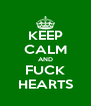 KEEP CALM AND FUCK HEARTS - Personalised Poster A4 size