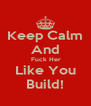 Keep Calm And  Fuck Her Like You Build! - Personalised Poster A4 size