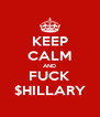 KEEP CALM AND FUCK $HILLARY - Personalised Poster A4 size