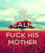 KEEP CALM AND FUCK HIS MOTHER - Personalised Poster A4 size