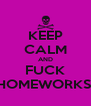 KEEP CALM AND FUCK HOMEWORKS! - Personalised Poster A4 size