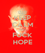 KEEP CALM AND FUCK HOPE - Personalised Poster A4 size