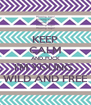 KEEP CALM AND..FUCK I'M YOUNG, WILD AND FREE - Personalised Poster A4 size