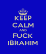 KEEP CALM AND FUCK IBRAHIM - Personalised Poster A4 size