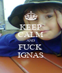 KEEP CALM AND FUCK  IGNAS - Personalised Poster A4 size