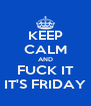 KEEP CALM AND FUCK IT IT'S FRIDAY - Personalised Poster A4 size