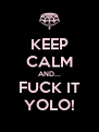KEEP CALM AND... FUCK IT YOLO! - Personalised Poster A4 size