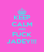 KEEP CALM AND FUCK JADEY!!! - Personalised Poster A4 size