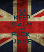 KEEP CALM AND FUCK  JAKE - Personalised Poster A4 size