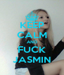 KEEP CALM AND FUCK JASMIN - Personalised Poster A4 size