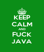 KEEP CALM AND FUCK JAVA - Personalised Poster A4 size