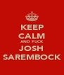 KEEP CALM AND FUCK JOSH SAREMBOCK - Personalised Poster A4 size