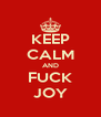 KEEP CALM AND FUCK JOY - Personalised Poster A4 size