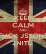 KEEP CALM AND FUCK JSTONE 2NITE  - Personalised Poster A4 size