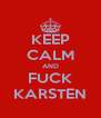 KEEP CALM AND FUCK KARSTEN - Personalised Poster A4 size