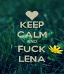 KEEP CALM AND FUCK LENA - Personalised Poster A4 size