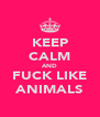 KEEP CALM AND FUCK LIKE ANIMALS - Personalised Poster A4 size