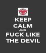 KEEP CALM AND FUCK LIKE THE DEVIL - Personalised Poster A4 size