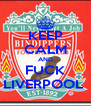 KEEP CALM AND FUCK LIVERPOOL  - Personalised Poster A4 size