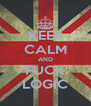 KEEP CALM AND FUCK LOGIC - Personalised Poster A4 size