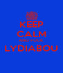 KEEP CALM AND FUCK LYDIABOU  - Personalised Poster A4 size