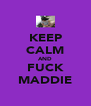 KEEP CALM AND FUCK MADDIE - Personalised Poster A4 size