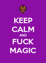 KEEP CALM AND FUCK MAGIC - Personalised Poster A4 size