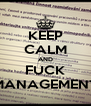 KEEP CALM AND FUCK MANAGEMENT - Personalised Poster A4 size