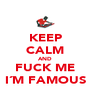 KEEP CALM AND FUCK ME I´M FAMOUS - Personalised Poster A4 size