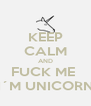 KEEP CALM AND FUCK ME  I´M UNICORN - Personalised Poster A4 size