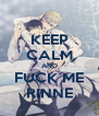 KEEP CALM AND FUCK ME RINNE - Personalised Poster A4 size