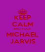 KEEP CALM AND FUCK MICHAEL JARVIS - Personalised Poster A4 size