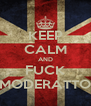 KEEP CALM AND FUCK MODERATTO - Personalised Poster A4 size