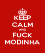 KEEP CALM AND FUCK MODINHA - Personalised Poster A4 size