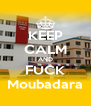 KEEP CALM AND FUCK Moubadara - Personalised Poster A4 size