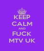 KEEP CALM AND FUCK MTV UK - Personalised Poster A4 size