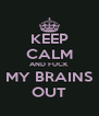 KEEP CALM AND FUCK MY BRAINS OUT - Personalised Poster A4 size