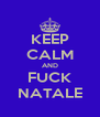 KEEP CALM AND FUCK NATALE - Personalised Poster A4 size