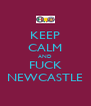 KEEP CALM AND FUCK NEWCASTLE - Personalised Poster A4 size