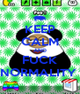 KEEP CALM AND FUCK NORMALITY  - Personalised Poster A4 size