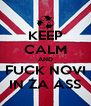 KEEP CALM AND FUCK NOVI IN ZA ASS - Personalised Poster A4 size