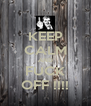 KEEP CALM AND FUCK OFF !!!! - Personalised Poster A4 size