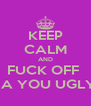 KEEP CALM AND FUCK OFF  BRIANNA YOU UGLY LOSER - Personalised Poster A4 size