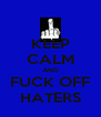 KEEP CALM AND FUCK OFF HATERS - Personalised Poster A4 size