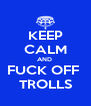 KEEP CALM AND  FUCK OFF  TROLLS - Personalised Poster A4 size