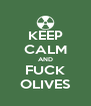 KEEP CALM AND FUCK OLIVES - Personalised Poster A4 size