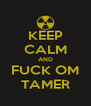 KEEP CALM AND FUCK OM TAMER - Personalised Poster A4 size