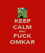 KEEP CALM AND FUCK OMKAR - Personalised Poster A4 size